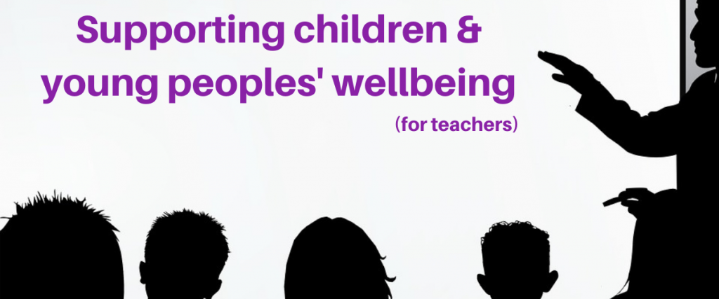 Silhouettes of children and a teacher looking at a whiteboard with the text supporting children and young peoples' wellbeing (for teachers).